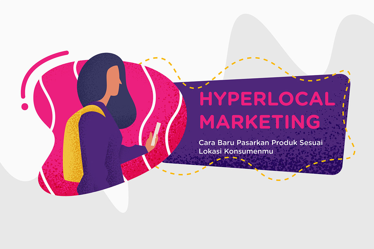 Hyperlocal Marketing: Cara Baru Pasarkan Produk Sesuai Lokasi Konsumenmu