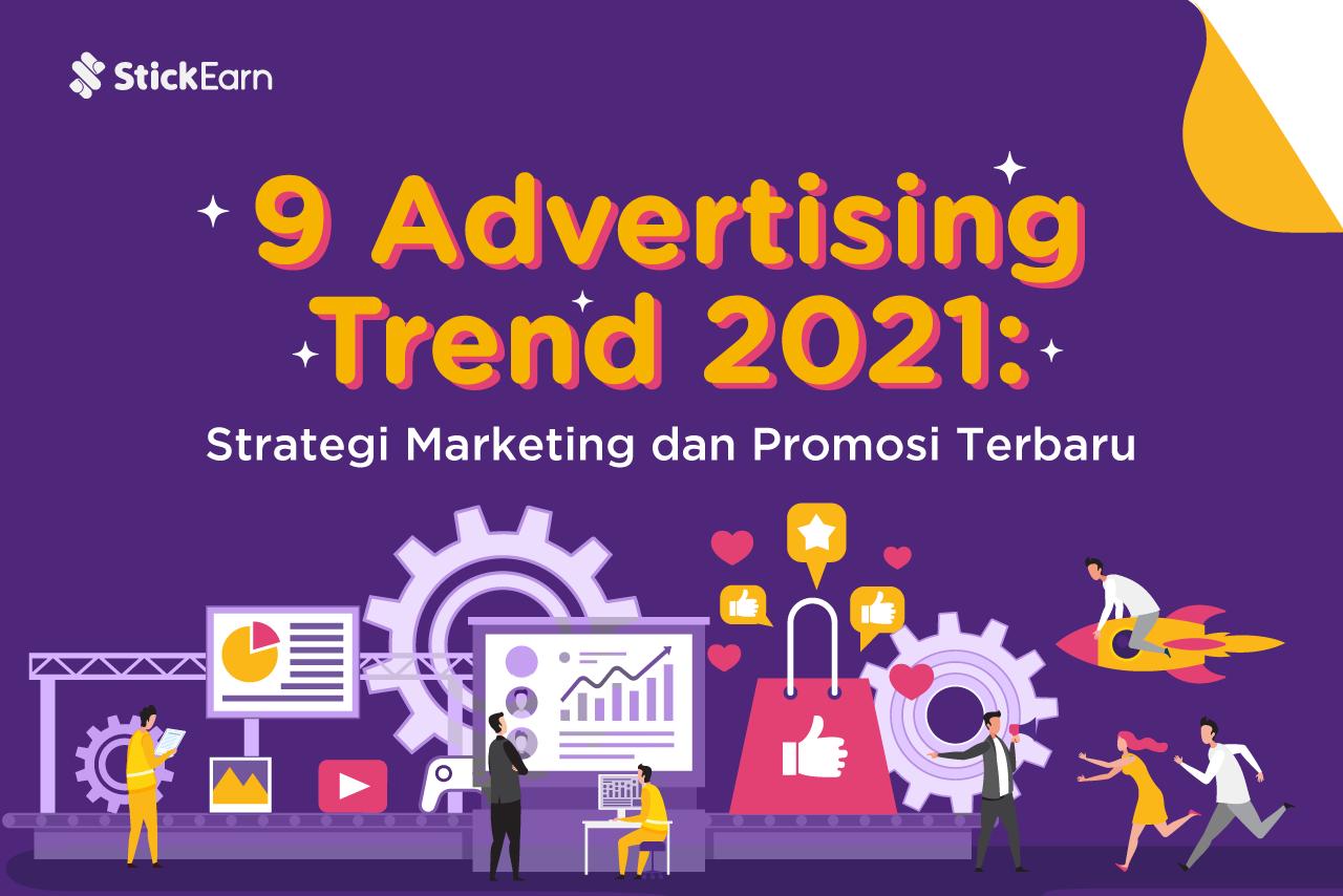 9 Advertising Trend 2021: Strategi Marketing dan Promosi Terbaru