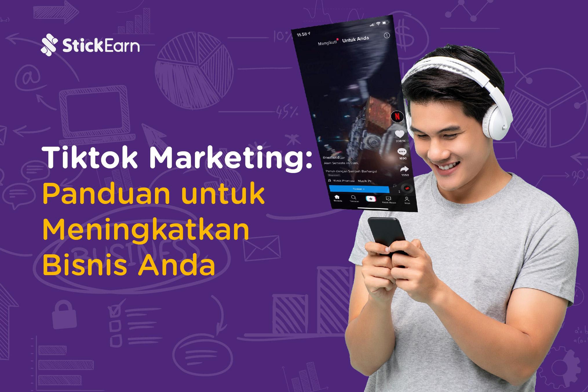 Panduan tiktok marketing dari Stickearn untuk bisnis anda